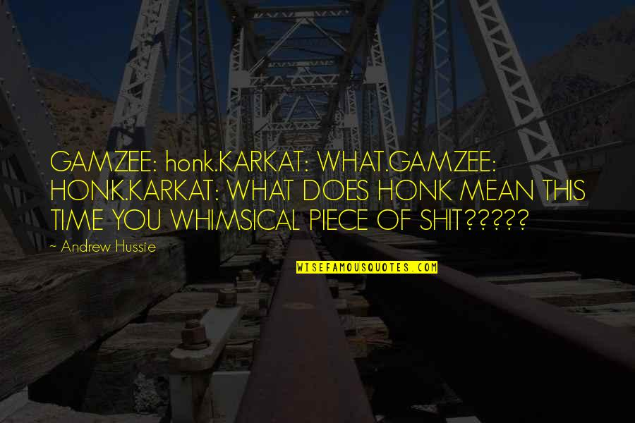 Homestuck Trolls Quotes By Andrew Hussie: GAMZEE: honk.KARKAT: WHAT.GAMZEE: HONK.KARKAT: WHAT DOES HONK MEAN