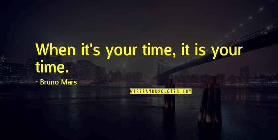 Homies Forever Quotes By Bruno Mars: When it's your time, it is your time.