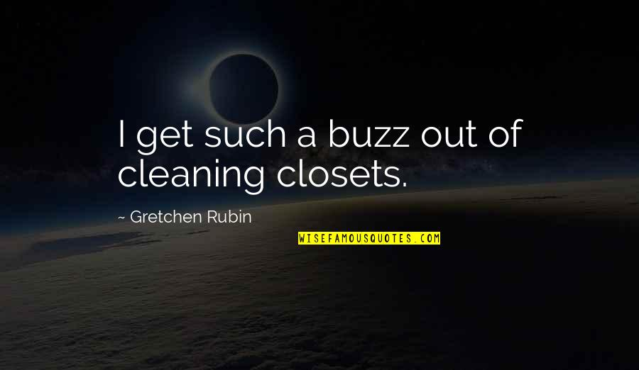 Homies Forever Quotes By Gretchen Rubin: I get such a buzz out of cleaning