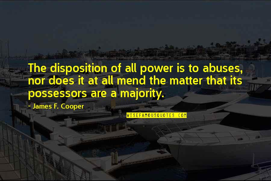 Homies Forever Quotes By James F. Cooper: The disposition of all power is to abuses,