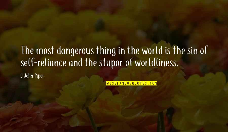 Homies Forever Quotes By John Piper: The most dangerous thing in the world is