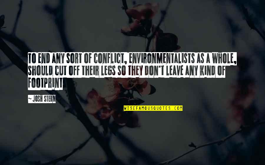 Homies Forever Quotes By Josh Stern: To end any sort of conflict, environmentalists as