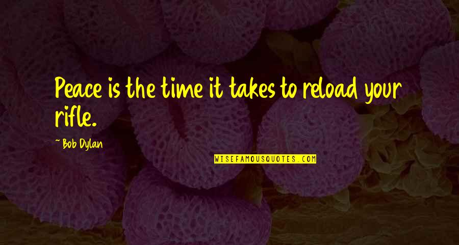 Honah Quotes By Bob Dylan: Peace is the time it takes to reload