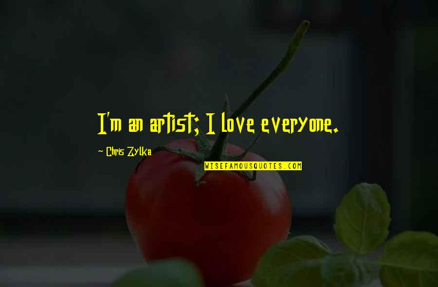 Honah Quotes By Chris Zylka: I'm an artist; I love everyone.