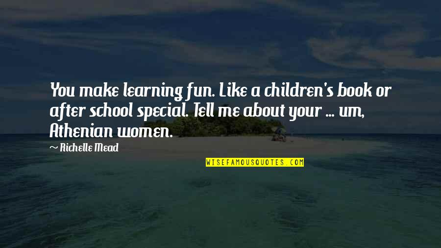 Honah Quotes By Richelle Mead: You make learning fun. Like a children's book