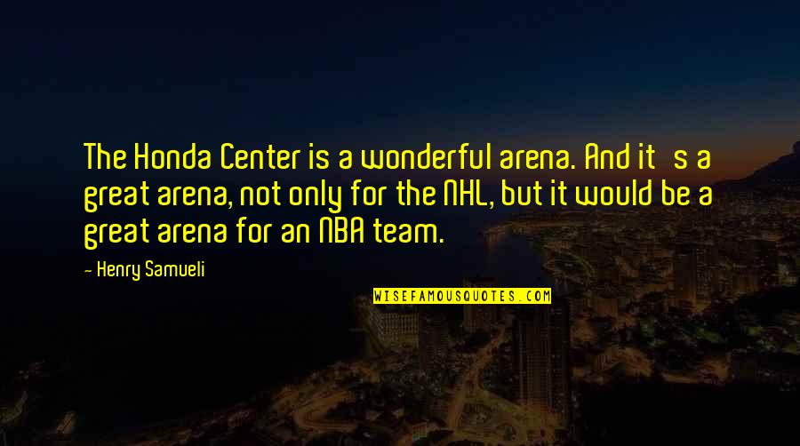 Honda Quotes By Henry Samueli: The Honda Center is a wonderful arena. And