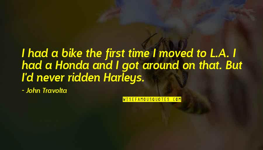 Honda Quotes By John Travolta: I had a bike the first time I