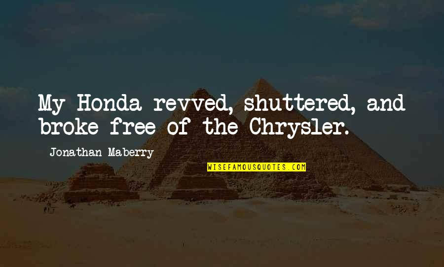 Honda Quotes By Jonathan Maberry: My Honda revved, shuttered, and broke free of