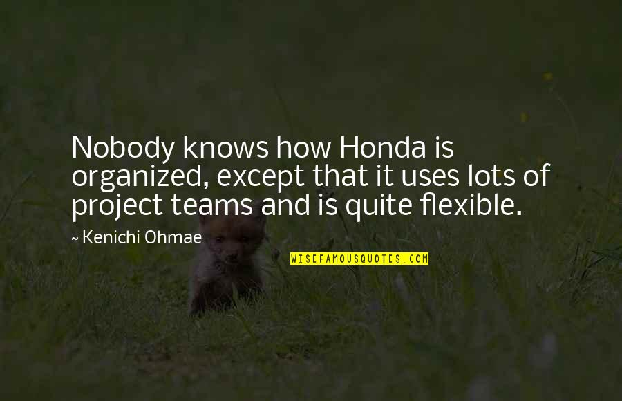 Honda Quotes By Kenichi Ohmae: Nobody knows how Honda is organized, except that