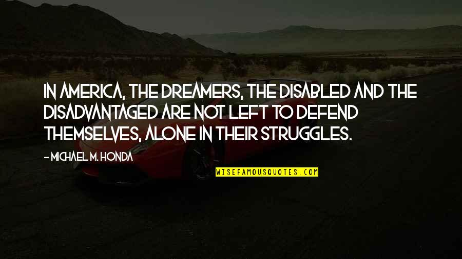 Honda Quotes By Michael M. Honda: In America, the dreamers, the disabled and the