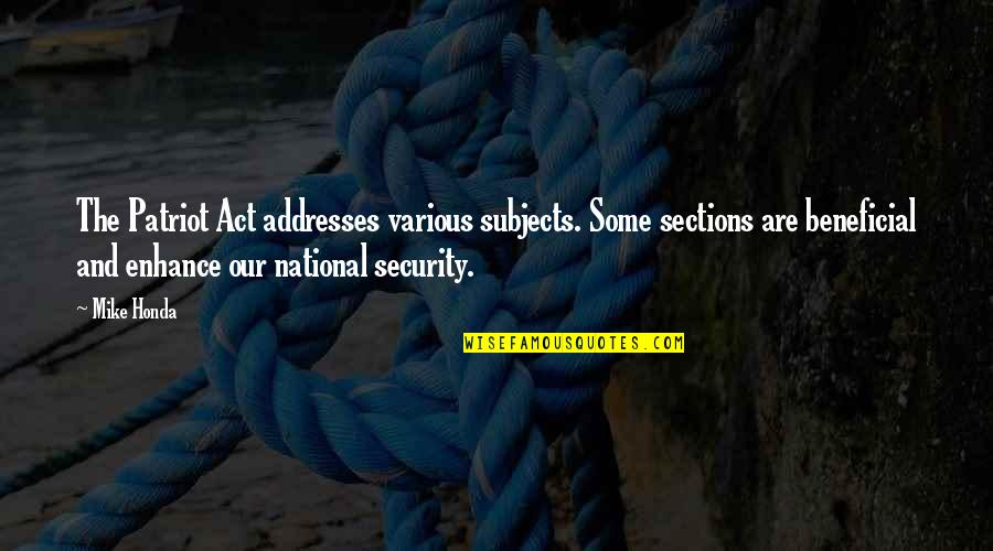 Honda Quotes By Mike Honda: The Patriot Act addresses various subjects. Some sections