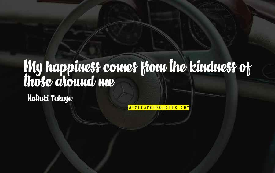 Honda Quotes By Natsuki Takaya: My happiness comes from the kindness of those