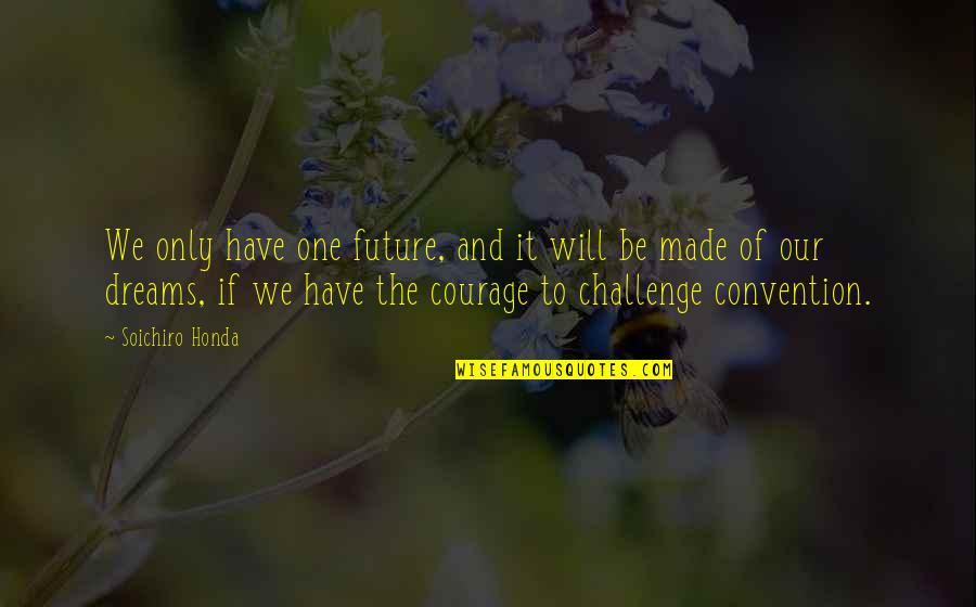 Honda Quotes By Soichiro Honda: We only have one future, and it will
