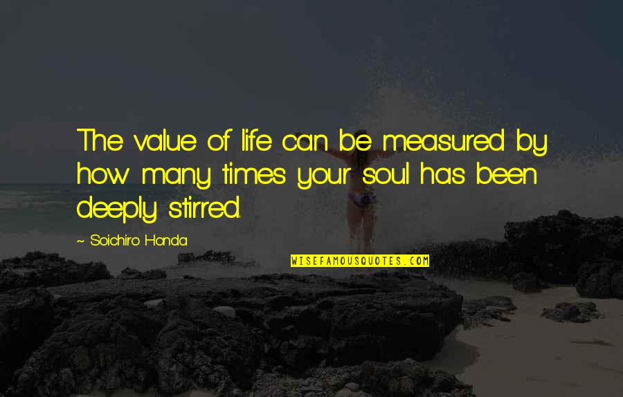 Honda Quotes By Soichiro Honda: The value of life can be measured by