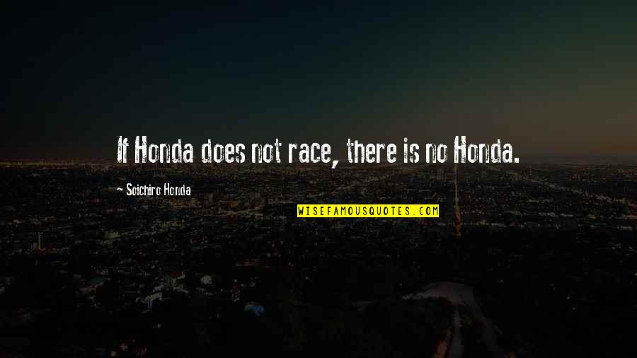 Honda Quotes By Soichiro Honda: If Honda does not race, there is no