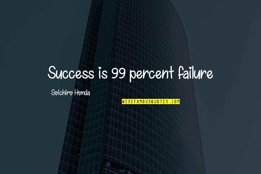 Honda Quotes By Soichiro Honda: Success is 99 percent failure