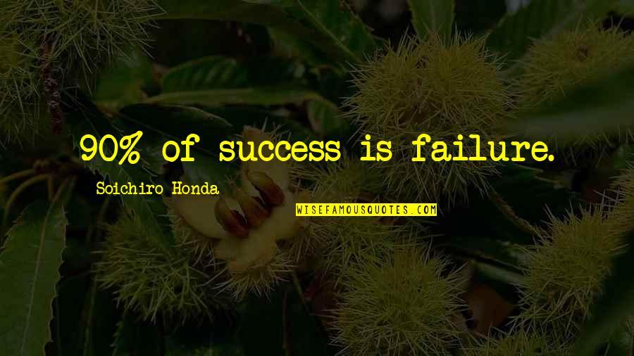 Honda Quotes By Soichiro Honda: 90% of success is failure.