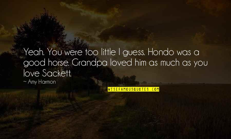 Hondo Quotes By Amy Harmon: Yeah. You were too little I guess. Hondo