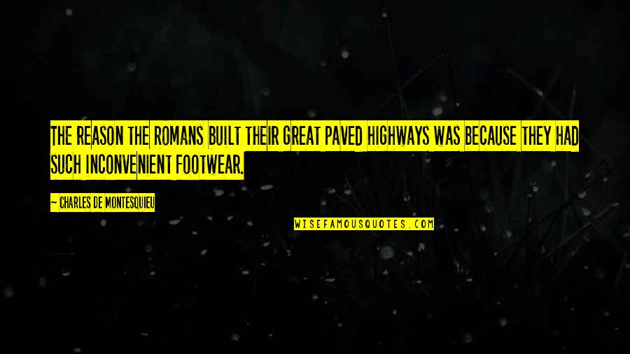 Hondo Quotes By Charles De Montesquieu: The reason the Romans built their great paved