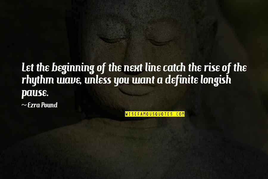 Hondo Quotes By Ezra Pound: Let the beginning of the next line catch