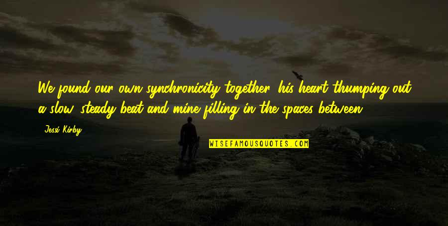 Hondo Quotes By Jessi Kirby: We found our own synchronicity together, his heart