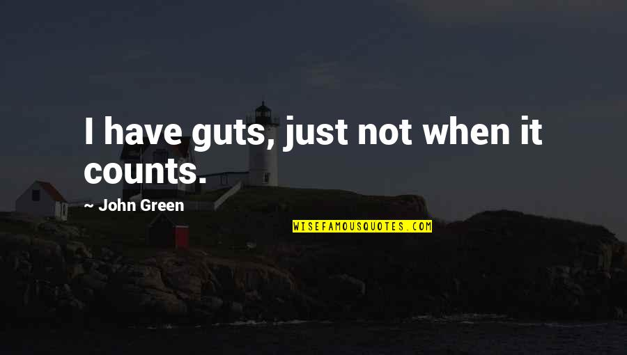 Hondo Quotes By John Green: I have guts, just not when it counts.