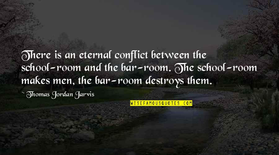 Hondo Quotes By Thomas Jordan Jarvis: There is an eternal conflict between the school-room