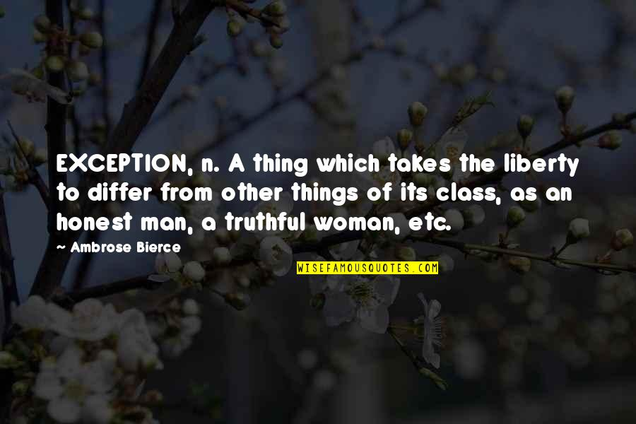 Honest Woman Quotes By Ambrose Bierce: EXCEPTION, n. A thing which takes the liberty