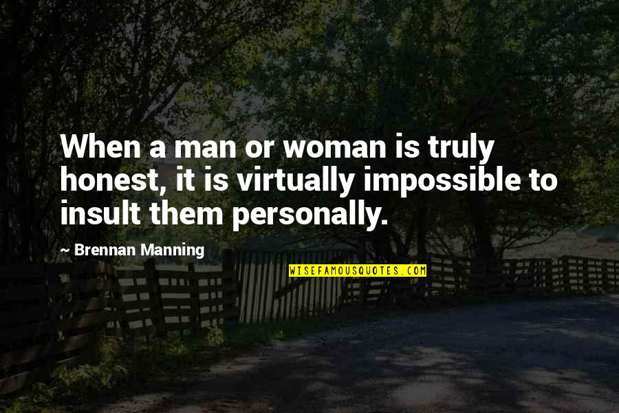 Honest Woman Quotes By Brennan Manning: When a man or woman is truly honest,