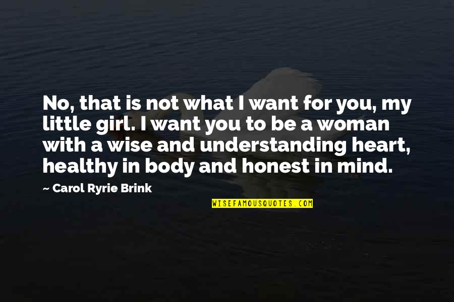 Honest Woman Quotes By Carol Ryrie Brink: No, that is not what I want for