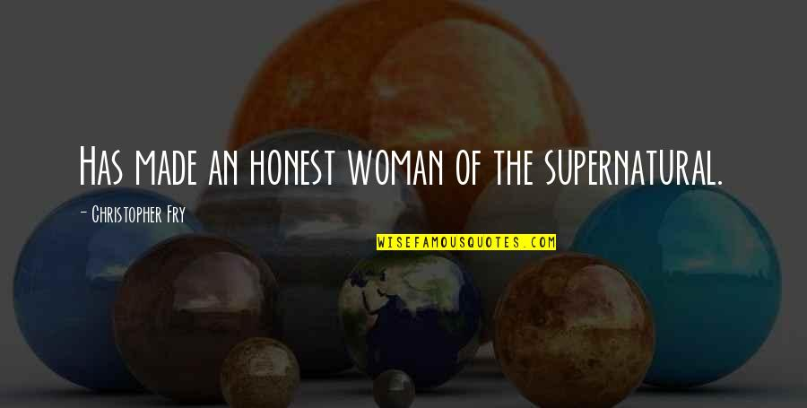 Honest Woman Quotes By Christopher Fry: Has made an honest woman of the supernatural.