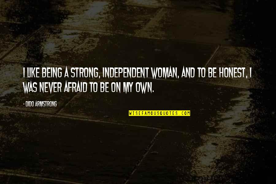 Honest Woman Quotes By Dido Armstrong: I like being a strong, independent woman, and