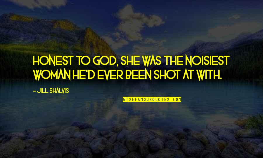 Honest Woman Quotes By Jill Shalvis: Honest to God, she was the noisiest woman
