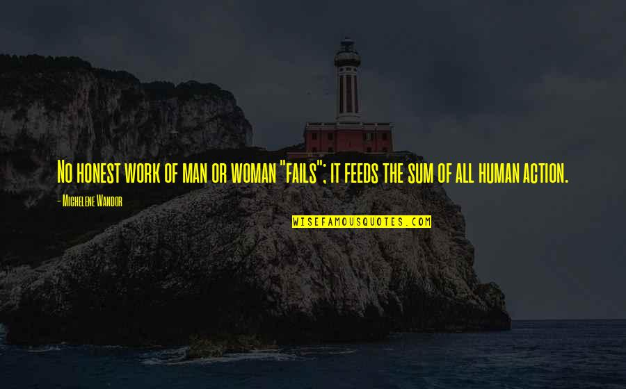 """Honest Woman Quotes By Michelene Wandor: No honest work of man or woman """"fails"""";"""
