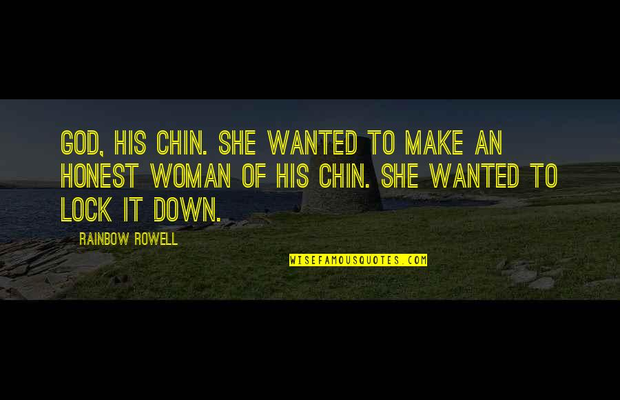 Honest Woman Quotes By Rainbow Rowell: God, his chin. She wanted to make an