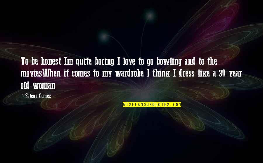 Honest Woman Quotes By Selena Gomez: To be honest Im quite boring I love