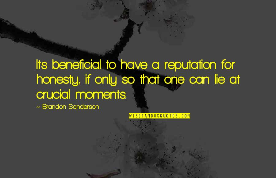 Honesty And Leadership Quotes By Brandon Sanderson: It's beneficial to have a reputation for honesty,