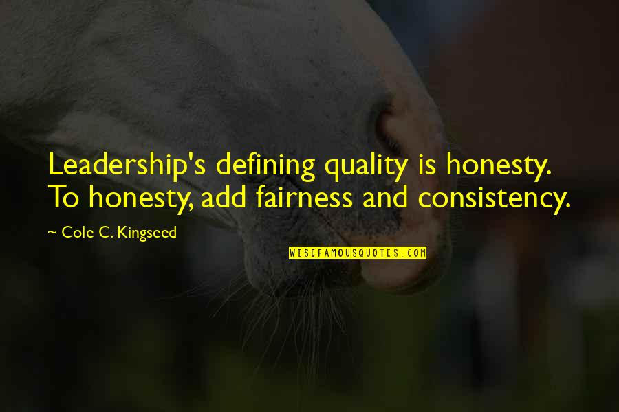 Honesty And Leadership Quotes By Cole C. Kingseed: Leadership's defining quality is honesty. To honesty, add