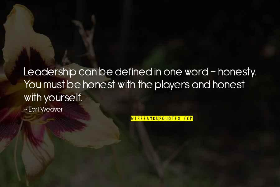 Honesty And Leadership Quotes By Earl Weaver: Leadership can be defined in one word -