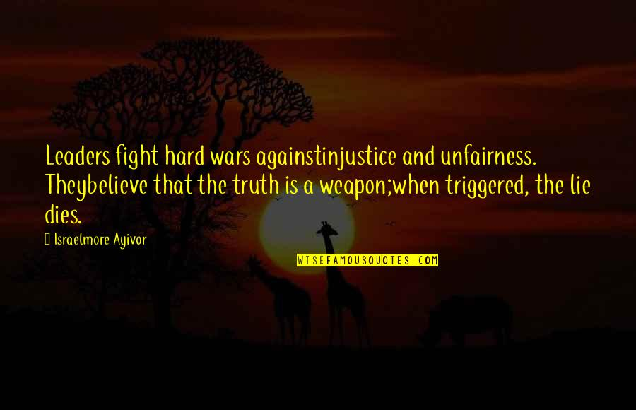Honesty And Leadership Quotes By Israelmore Ayivor: Leaders fight hard wars againstinjustice and unfairness. Theybelieve