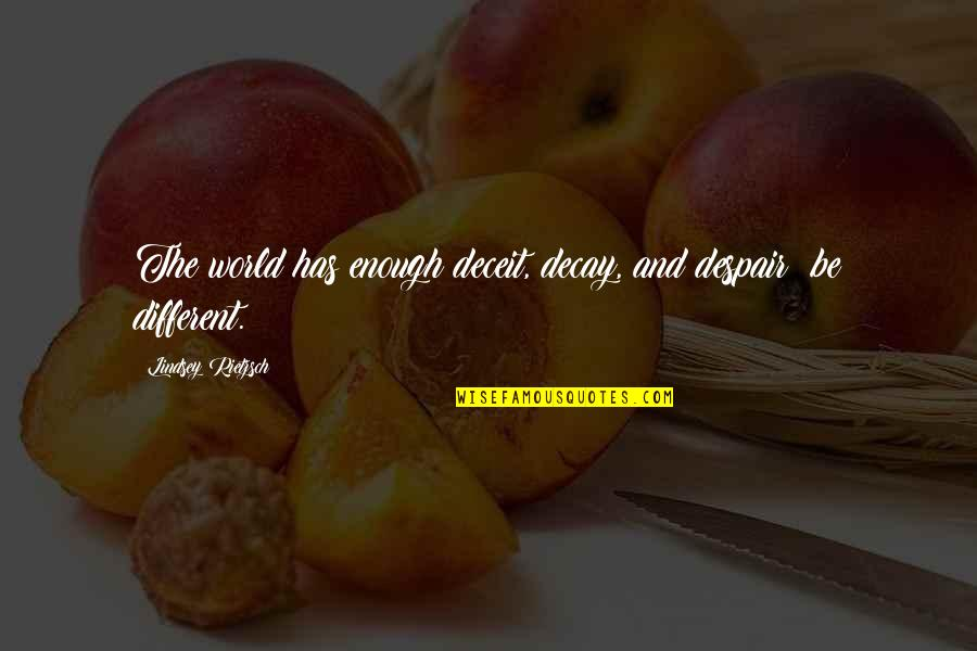 Honesty And Leadership Quotes By Lindsey Rietzsch: The world has enough deceit, decay, and despair;