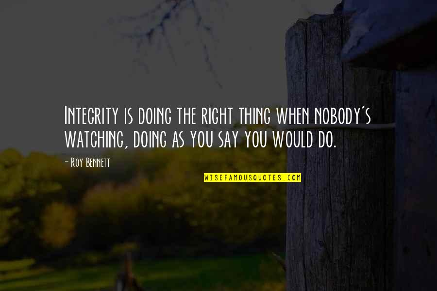 Honesty And Leadership Quotes By Roy Bennett: Integrity is doing the right thing when nobody's