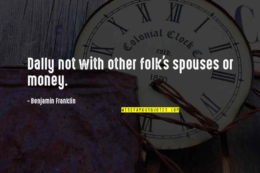 Honesty And Money Quotes By Benjamin Franklin: Dally not with other folk's spouses or money.