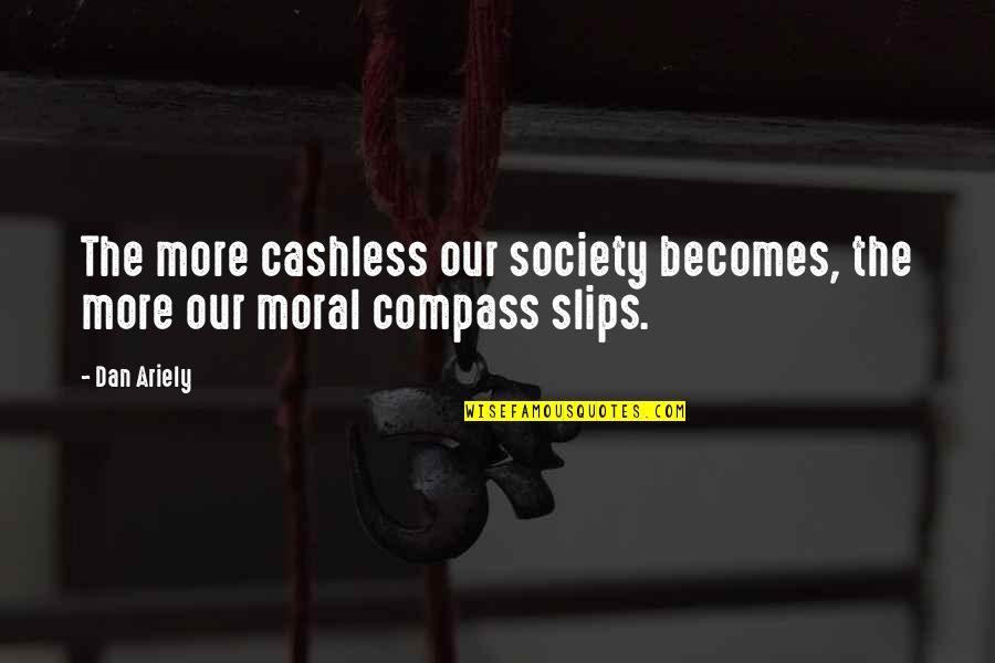 Honesty And Money Quotes By Dan Ariely: The more cashless our society becomes, the more