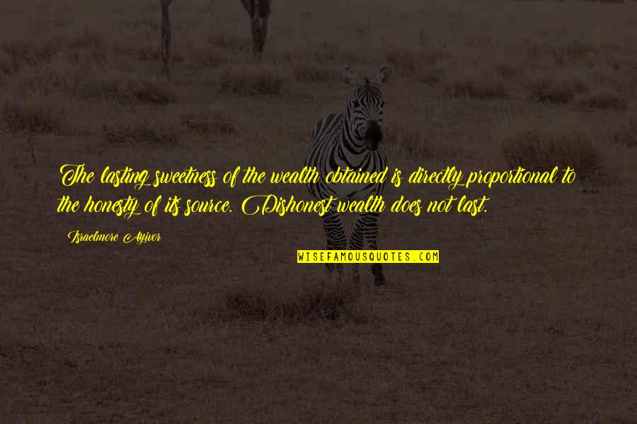 Honesty And Money Quotes By Israelmore Ayivor: The lasting sweetness of the wealth obtained is