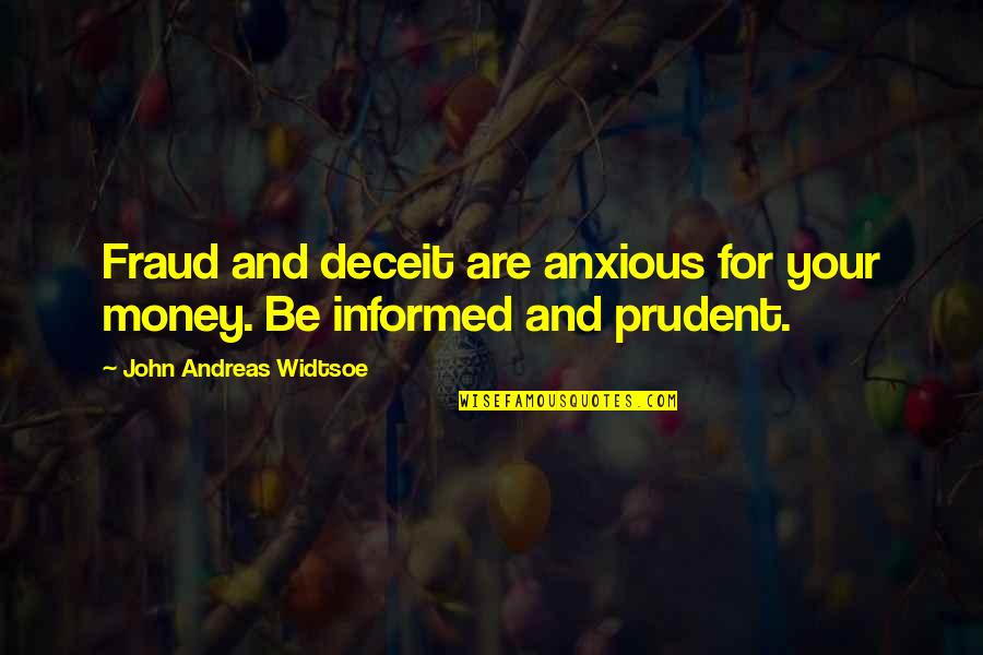Honesty And Money Quotes By John Andreas Widtsoe: Fraud and deceit are anxious for your money.