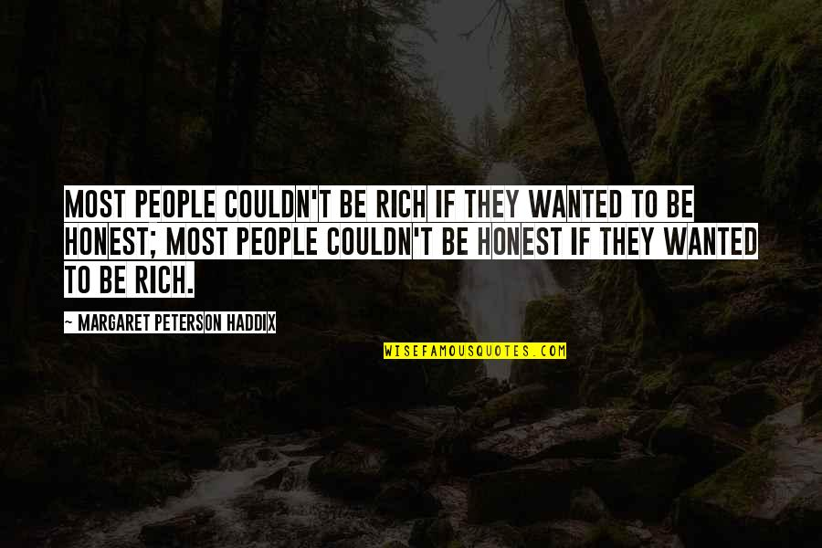 Honesty And Money Quotes By Margaret Peterson Haddix: Most people couldn't be rich if they wanted