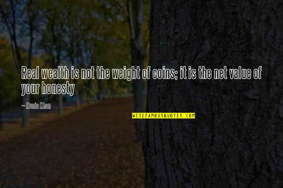 Honesty And Money Quotes By Munia Khan: Real wealth is not the weight of coins;