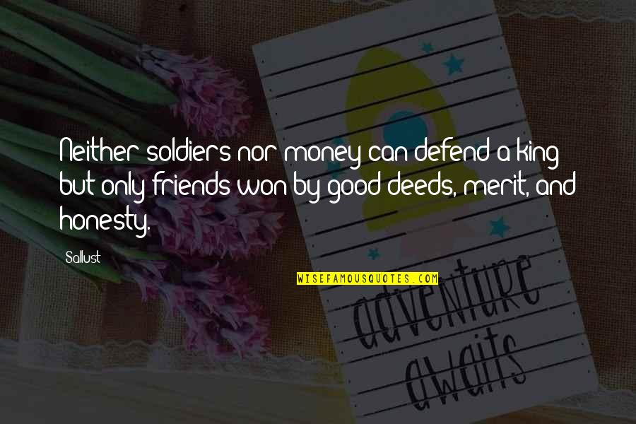 Honesty And Money Quotes By Sallust: Neither soldiers nor money can defend a king