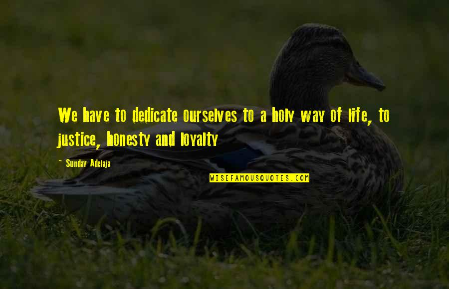 Honesty And Money Quotes By Sunday Adelaja: We have to dedicate ourselves to a holy